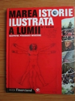 Anticariat: Marea istorie ilustrata a lumii in 7 volume. Volumul 4: Inceputul perioadei moderne