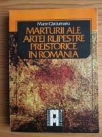 Anticariat: Marin Carciumaru - Marturii ale artei rupestre preistorice in Romania