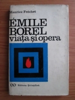 Anticariat: Maurice Frechet - Emile Borel, viata si opera