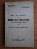 Mihail Negru - Tratat practic de grafologie stiintifica la indemana marelui public. Aplicatiuni practice, cu peste 150 autografe si exemple (1943)