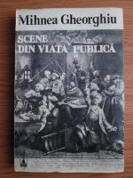 Anticariat: Mihnea Gheorghiu - Scene din viata publica