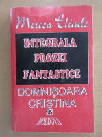 Anticariat: Mircea Eliade - Integrala prozei fantastice. Domnisoara Christina