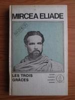 Anticariat: Mircea Eliade - Proza fantastica. Volumul 4: Les Trois Graces