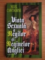 Anticariat: Nigel Cawthorne - Viata sexuala a regilor si reginelor Angliei