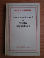 Anticariat: Ovidiu Ghidirmic - Proza romaneasca si vocatia originalitatii