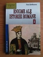 Anticariat: Paul Stefanescu - Enigme ale istoriei romane (volumul 1)