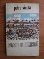Petru Vintila - Pictor de duminica