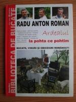 Radu Anton Roman - Biblioteca de bucate. Volumul 2: Ardealul, la pohta ce pohtim