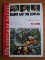 Radu Anton Roman - Biblioteca de bucate. Volumul 7: De la munte la delta