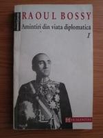 Anticariat: Raoul Bossy - Amintiri din viata diplomatica 1918-1940 (volumul 1)