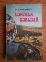 Victor Kernbach - Luntrea sublima