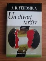 Anticariat: A. B. Yehoshua - Un divort tardiv