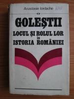 Anticariat: Anastasie Iordache - Golestii. Locul si rolul lor in istoria Romaniei