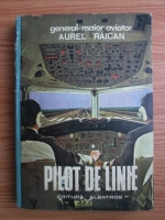 Anticariat: Aurel Raican - Pilot de linie