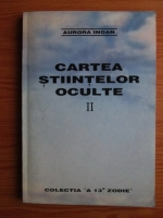 Anticariat: Aurora Inoan - Cartea stiintelor oculte (volumul 2)