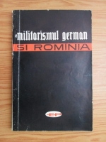 Anticariat: Constantin Nicolae, S. Asandei, N. Condurachi, A. Petri - Militarismul german si Romania. Pagini de istorie