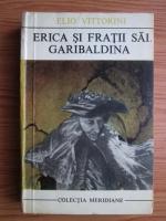 Anticariat: Elio Vittorini - Erica si fratii sai. Garibaldina