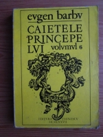 Anticariat: Eugen Barbu - Caietele princepelui (volumul 6)
