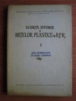 George Oprescu - Scurta istorie a artelor plastice in R. P. R. (volumul 1) Arta romaneasca in epoca feudala