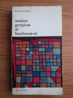 Anticariat: Giulio Carlo Argan - Walter gropius si bauhaus-ul
