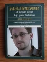 Anticariat: Glenn Greenwald - Afacerea Edward Snowden. Cele mai socante dezvaluiri despre spionajul global american