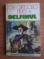 Anticariat: Jose Cardoso Pires - Delfinul