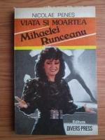 Anticariat: Nicolae Penes - Viata si moartea Mihaelei Runceanu