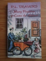 P. L. Travers - Mary Poppins si Casa de Alaturi