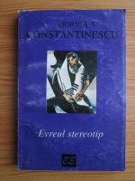 Anticariat: Viorica S. Constantinescu - Evreul stereotip. Schita de istorie culturala