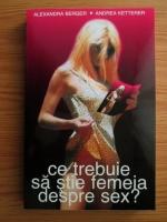 Anticariat: Alexandra Berger, Andrea Ketterer - Ce trebuie sa stie femeia despre sex?