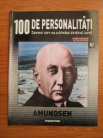 Anticariat: Amundsen (100 de personalitati, Oameni care au schimbat destinul lumii, nr. 57)