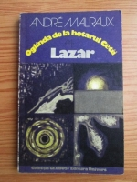 Anticariat: Andre Malraux - Oglinda de la hotarul cetii. Lazar