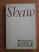 Anticariat: Bernard Shaw - Despre muzica si muzicieni