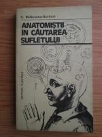 Anticariat: Constantin Balaceanu-Stolnici - Anatomistii in cautarea sufletului