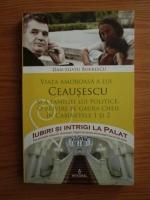 Anticariat: Dan-Silviu Boerescu - Viata amoroasa a lui Ceausescu si a familiei lui politice. O privire pe gaura cheii in cabinetele 1 si 2