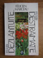 Anticariat: Felicien Marceau - Pasiuni dezlantuite... pasiuni destramate