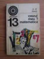 G. H. Hardy - Crezul meu? Matematica!