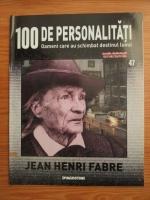 Anticariat: Jean Henri Fabre (100 de personalitati, Oameni care au schimbat destinul lumii, nr. 47)