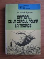Leon Sarateanu - Oameni...de la cercul polar la tropice