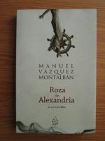Manuel Vazquez Montalban - Roza din Alexandria. Un caz Carvalho