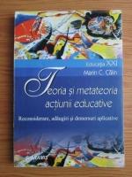 Marin C. Calin - Teoria si metateoria actiunii educative. Reconsiderare, adaugiri si demersuri aplicative