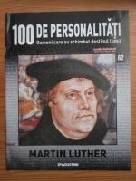 Anticariat: Martin Luther (100 de personalitati, Oameni care au schimbat destinul lumii, nr. 62)