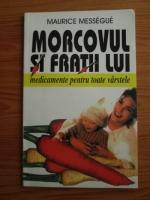 Maurice Messegue - Morcovul si fratii lui. Medicamente pentru toate varstele