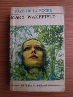 Anticariat: Mazo de la Roche - Mary Wakefield