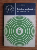 Mihail Cociu - Gradina zoologica, un muzeu viu