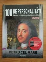 Petru cel Mare (100 de personalitati, Oameni care au schimbat destinul lumii, nr. 42)