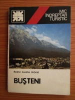 Radu Ghica Moise - Busteni. Mic indreptar turistic