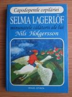 Anticariat: Selma Lagerlof - Minunatele calatorii ale lui Nils Holgersson