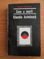 Anticariat: Theodor Constantin - Cum a murit Claudiu Azimioara. Nuvele