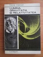 Toma Vescan - Lumina, gravitatia si relativitatea
